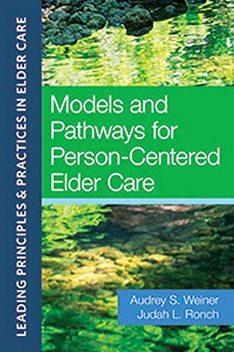 models-and-pathways-for-person-centered-elder-care-leading-principles-practices-in-elder-care