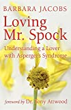 Jacobs, Barbara: Loving Mr. Spock: Understanding an Aloof Lover Could It Be Asperger's?