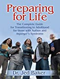 Baker, Jed: Preparing for Life: The Complete Guide for Transitioning to Adulthood for Those With Autism And Asperger's Syndrome