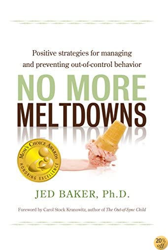 TNo More Meltdowns: Positive Strategies for Managing and Preventing Out-Of-Control Behavior