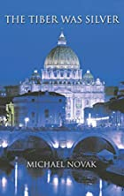 The Tiber Was Silver by Michael Novak