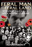 Parfrey, Adam: Feral Man in a Feral Land: Strange Tales from the Apocalypse Culture