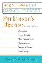 Parkinson's Disease: 300 Tips for Making…