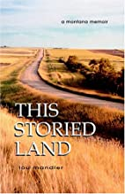 This Storied Land: A Montana Memoir by Lou…