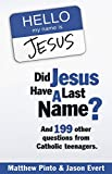 Evert, Jason: Did Jesus Have a Last Name: And 199 Other Question from Catholic Teenagers