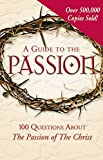 Pinto, Matthew: A Guide to the Passion: 100 Questions About the Passion of the Christ