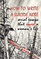 How to Write a Suicide Note: serial essays…