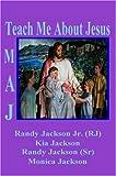 Jackson, Monica: Teach Me About Jesus