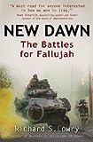 Lowry, Richard: New Dawn: The Battles for Fallujah
