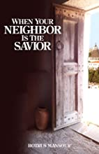 When Your Neighbor Is the Savior by Botrus…