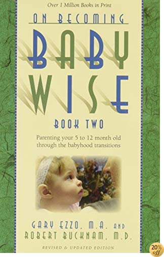 TOn Becoming Baby Wise, Book Two: Parenting Your Five to Twelve-Month Old Through the Babyhood Transition