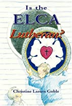 Is the ELCA Lutheran? by Christine Larsen…