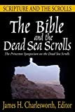James H. Charlesworth: The Bible and the Dead Sea Scrolls: Vol 1: Scripture and the Scrolls
