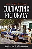 James A. W. Heffernan: Cultivating Picturacy: Visual Art and Verbal Interventions