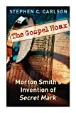 Carlson, Stephen C.: The Gospel Hoax: Morton Smith's Invention of Secret Mark
