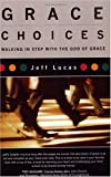 Lucas, Jeff: Grace Choices: Walking In Step With The God Of Grace