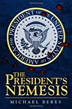 The President's Nemesis by Michael Beres