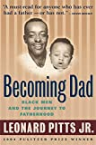 Pitts Jr., Leonard: Becoming Dad: Black Men and the Journey to Fatherhood