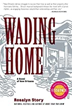 Wading Home: A Novel of New Orleans by…