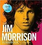 The Jim Morrison Scrapbook by James Henke