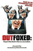 Outfoxed: Rupert Murdoch's War On Journalism…