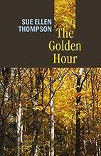 The Golden Hour by Sue Ellen Thompson