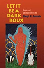 Let It Be A Dark Roux: New and Selected…