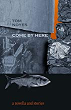 Come by Here by Tom Noyes