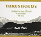 David Whyte: THRESHOLDS - Navigating the Difficult Transitions of Life