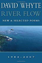River Flow: New & Selected Poems 1984-2007…