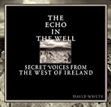 David Whyte: David Whyte: The Echo In The Well / Secret Voices From The West Of Ireland