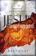 Jesus Unplugged: Provocative, Raw and Fully…