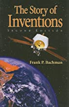 Story Of Inventions by Frank P. Bachman