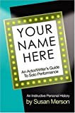 Merson, Susan: Your Name Here: An Actor And Writer&#39;s Guide To Solo Performance