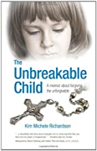 The Unbreakable Child by Kim Michele…