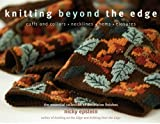 Epstein, Nicky: Knitting Beyond the Edge: Cuffs And Collars, Necklines, Hems, Closures- The Essential Collection of Decorative Finishes