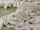 Epstein, Nicky: Crocheting on the Edge: Ribs & Bobbles*Ruffles*Flora*Fringes*Points & Scallops