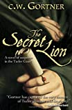 Gortner, Christopher: The Secret Lion: Book I in the Spymaster