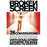 Daniel, Noel: Broken Screen: 26 Conversations With Doug Aitken Expanding the Image, Breaking the Narrative