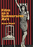 Vogel, Amos: Film As a Subversive Art