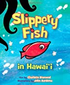 Slippery Fish in Hawaii by Charlotte Diamond