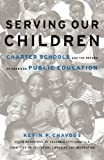 Chavous, Kevin P.: Serving Our Children: Charter School And The Reform Of American Public Education