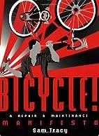 Bicycle!: A Repair & Maintenance Manifesto…