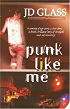 Punk Like Me by J D Glass