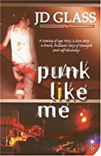 Punk Like Me by J. D. Glass