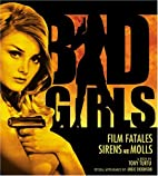 Bad Girls: Film Fatales, Sirens, And Molls…