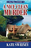 Sweeney, Kate: A Nice Clean Murder (Kate Ryan Mysteries)