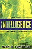 Lowenthal, Mark M.: Intelligence: From Secrets to Policy