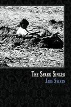 The Spark Singer by Jade Sylvan