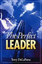 The Perfect Leader by Terry DeLaPorte
